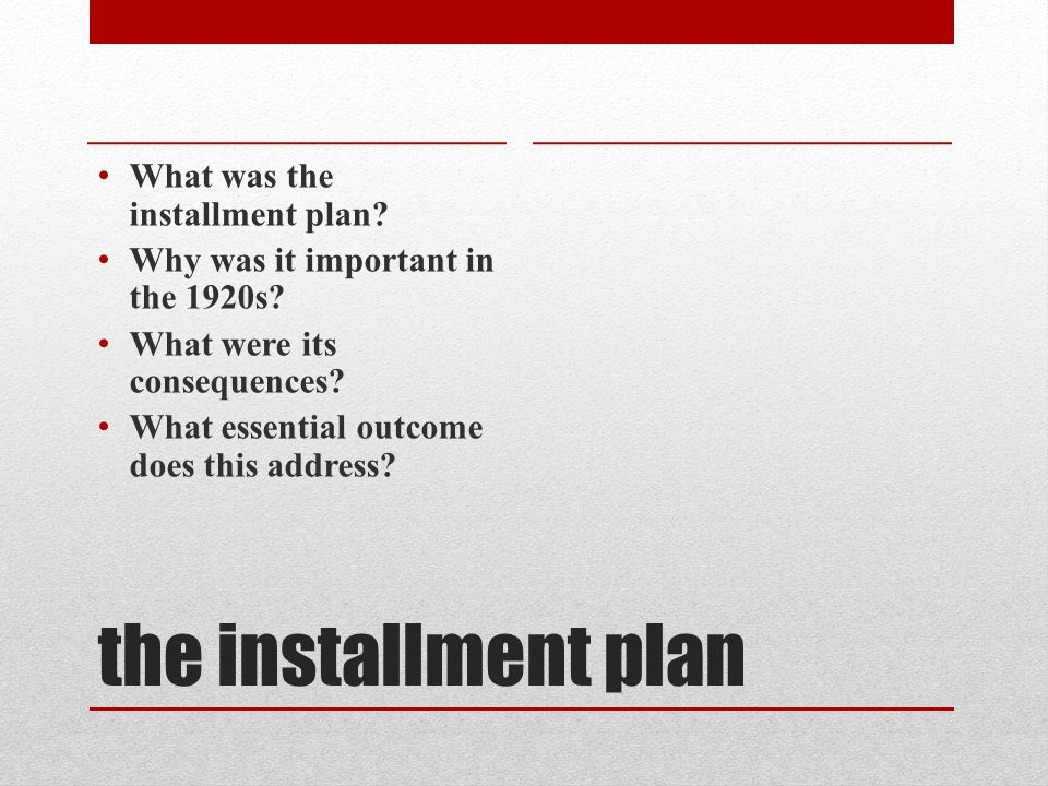 the installment plan What was the installment plan.