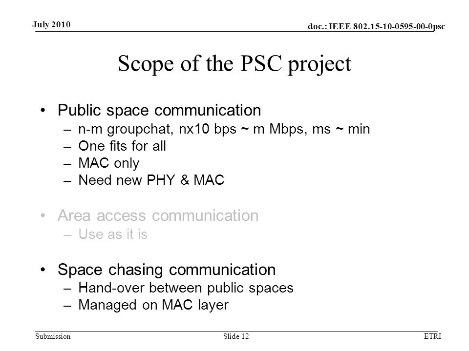 doc.: IEEE 802.15-10-0595-00-0psc Submission July 2010 Scope of the PSC project Public space communication –n-m groupchat, nx10 bps ~ m Mbps, ms ~ min