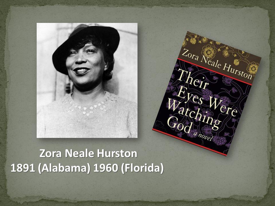 Zora Neale Hurston 1891 (Alabama) 1960 (Florida)