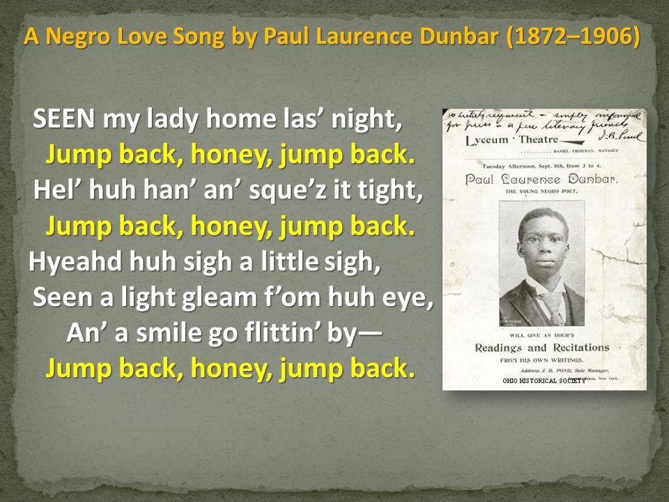 SEEN my lady home las' night, Jump back, honey, jump back.