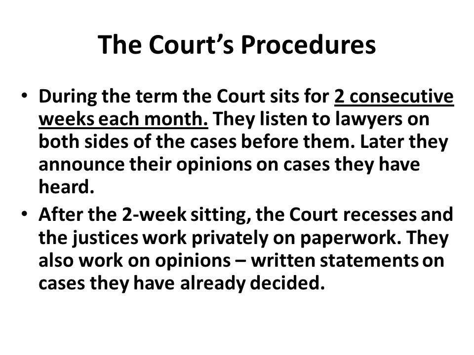 The Court's Procedures During the term the Court sits for 2 consecutive weeks each month.