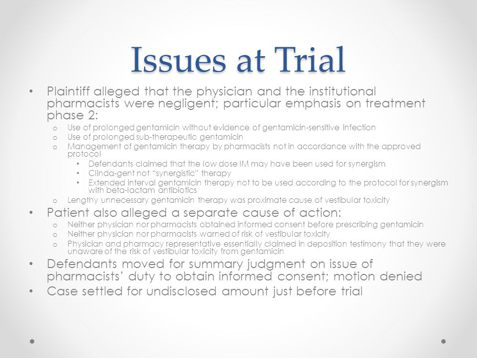 Issues at Trial Plaintiff alleged that the physician and the institutional pharmacists were negligent; particular emphasis on treatment phase 2: o Use