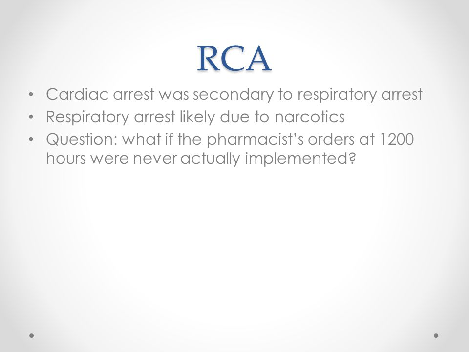 RCA Cardiac arrest was secondary to respiratory arrest Respiratory arrest likely due to narcotics Question: what if the pharmacist's orders at 1200 ho