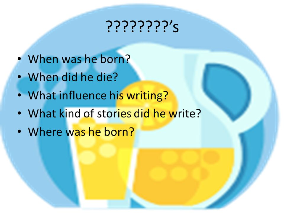 's When was he born. When did he die. What influence his writing.