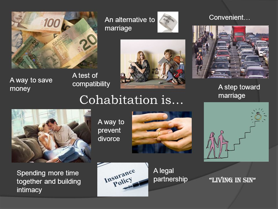 "A way to save money Cohabitation is… ""Living in sin"" Spending more time together and building intimacy A step toward marriage An alternative to marria"