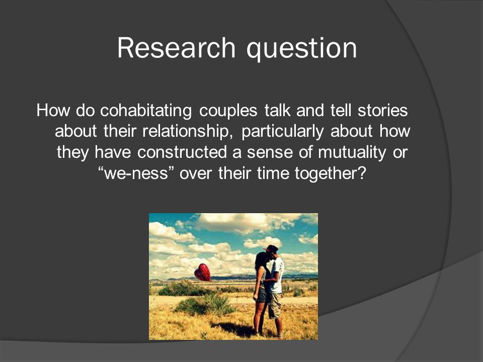 "How do cohabitating couples talk and tell stories about their relationship, particularly about how they have constructed a sense of mutuality or ""we-n"