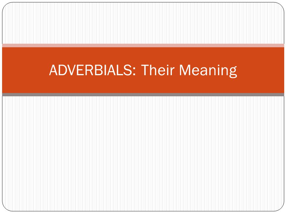 ADVERBIALS: Their Meaning