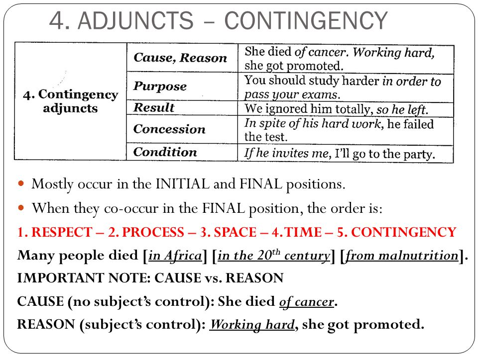 4. ADJUNCTS – CONTINGENCY Mostly occur in the INITIAL and FINAL positions.
