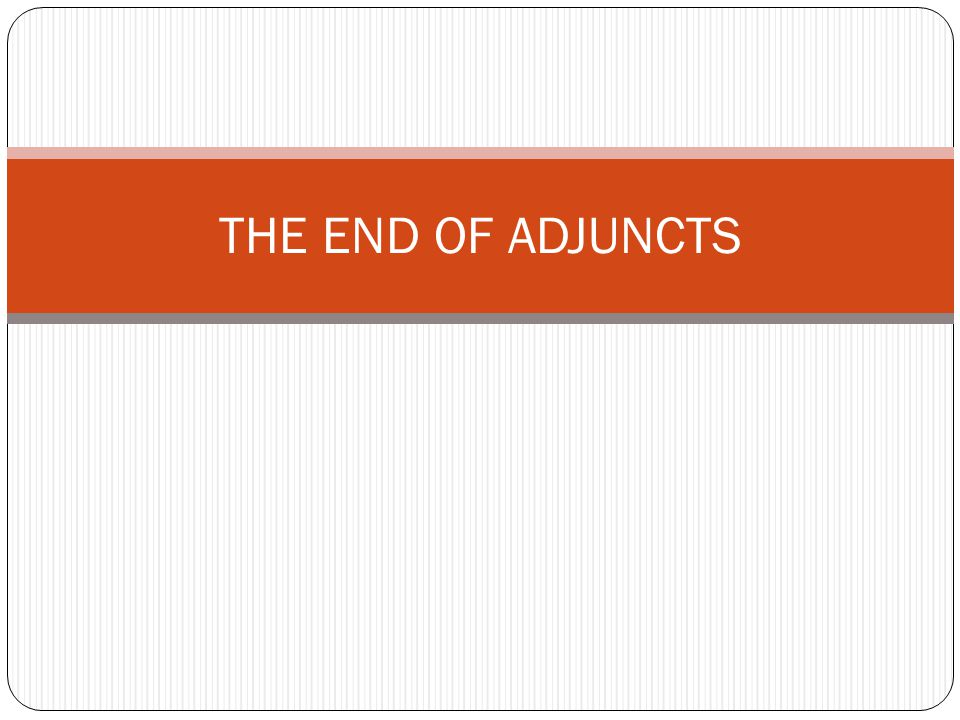 THE END OF ADJUNCTS