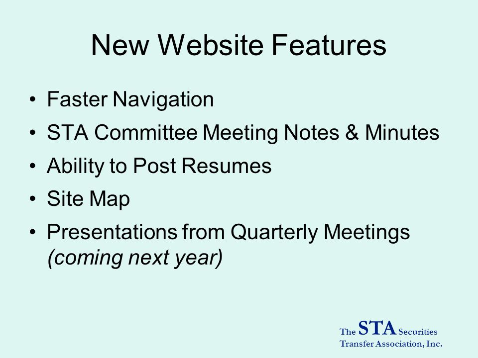 The STA Securities Transfer Association, Inc. New Website Features Faster Navigation STA Committee Meeting Notes & Minutes Ability to Post Resumes Sit