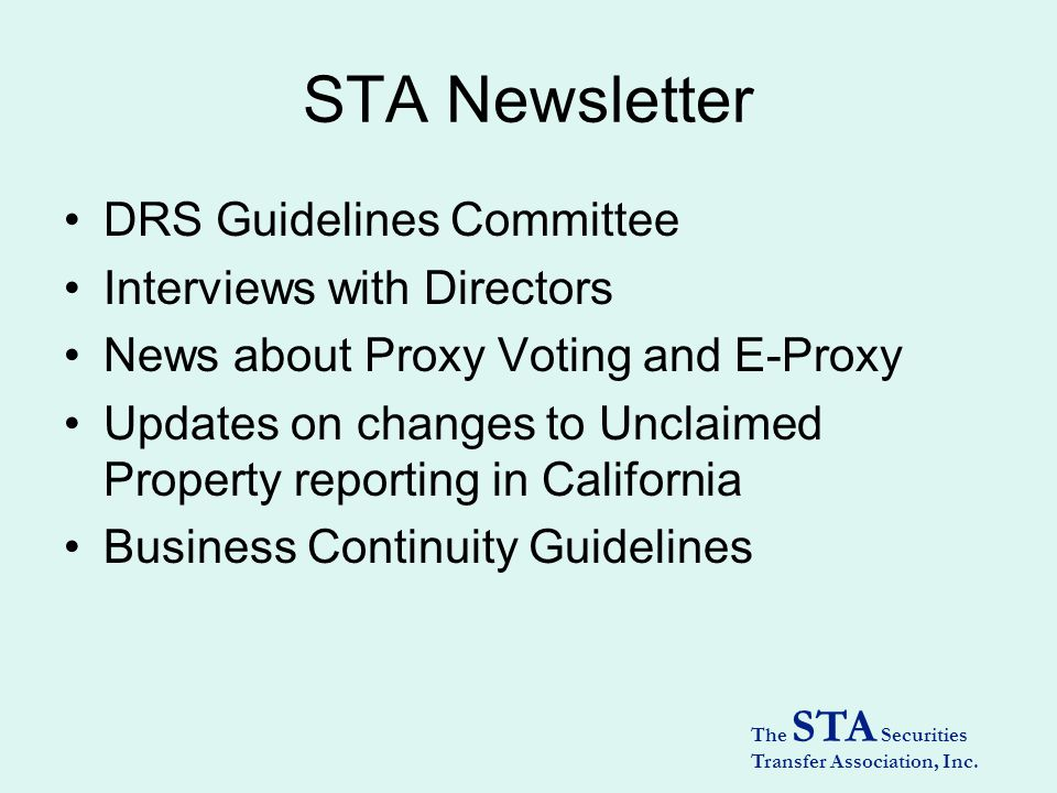 The STA Securities Transfer Association, Inc. STA Newsletter DRS Guidelines Committee Interviews with Directors News about Proxy Voting and E-Proxy Up