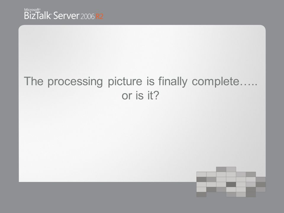 The processing picture is finally complete….. or is it?
