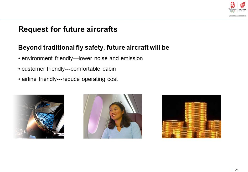 Request for future aircrafts Beyond traditional fly safety, future aircraft will be environment friendly—lower noise and emission customer friendly---