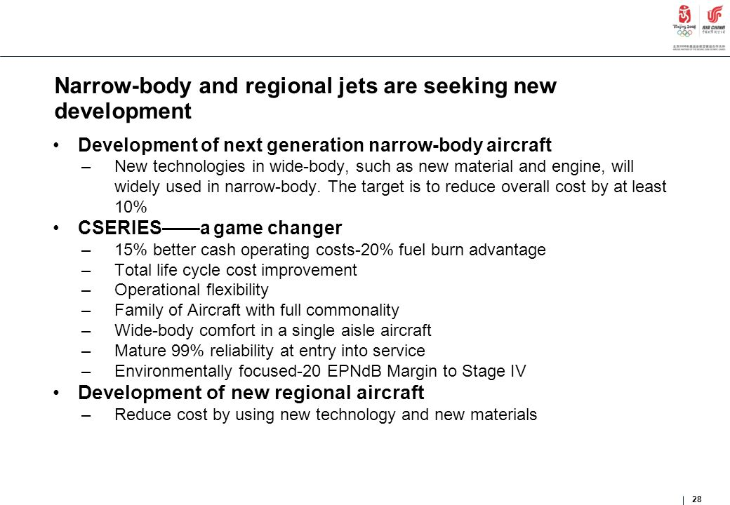 Narrow-body and regional jets are seeking new development Development of next generation narrow-body aircraft –New technologies in wide-body, such as