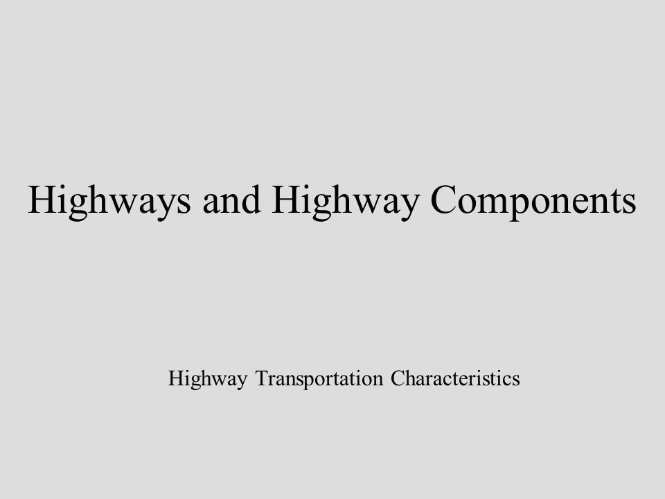 Highways and Highway Components Highway Transportation Characteristics