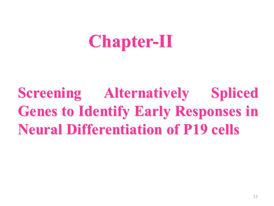 Chapter-II Screening Alternatively Spliced Genes to Identify Early Responses in Neural Differentiation of P19 cells 13