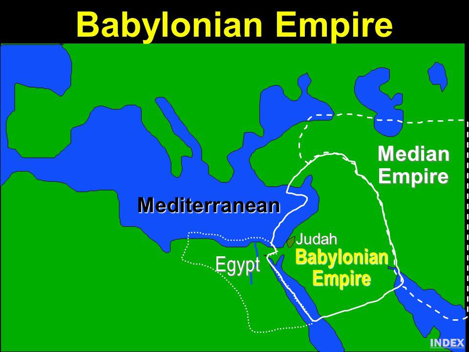 Judah Babylonian Empire MedianEmpire Mediterranean Egypt INDEX Babylonian Empire