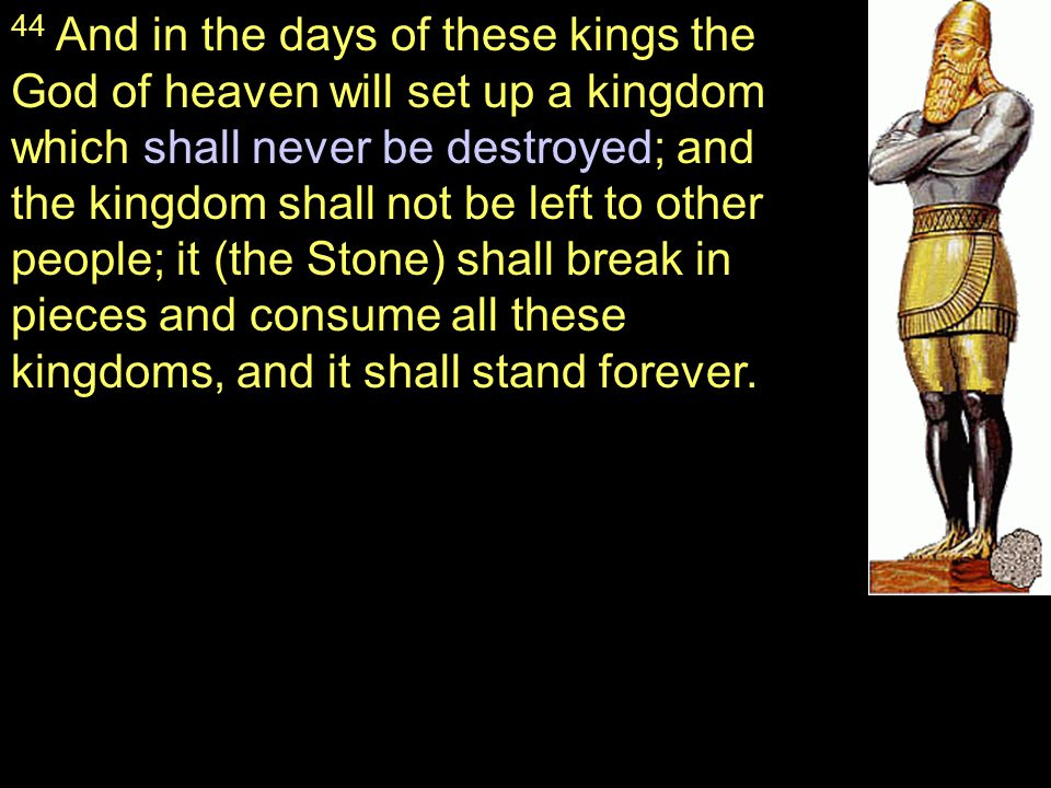 44 And in the days of these kings the God of heaven will set up a kingdom which shall never be destroyed; and the kingdom shall not be left to other p