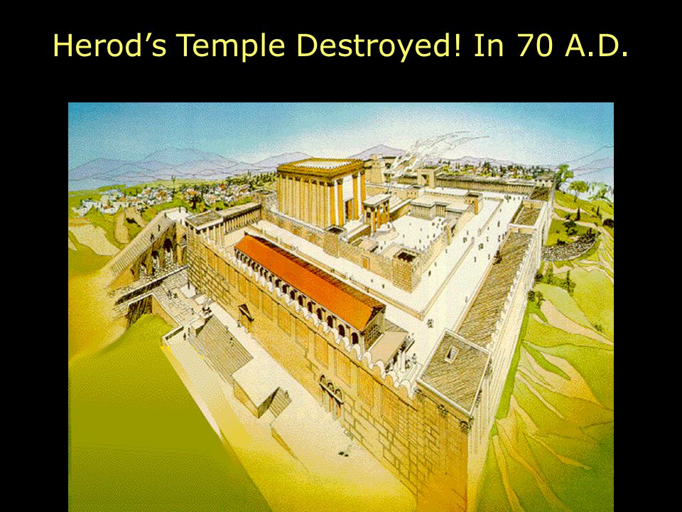 Herod's Temple Destroyed! In 70 A.D.