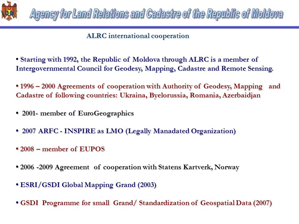 According to Budget Law for 2009 ALRC has received financing in the total amount of 60, 2 mln lei ~ 3,6 mln Euro, including: i) Soil protection works 24 mln lei ~ 1,4 mln Euro ii) Land administration works13, 4 mln lei ~ 0,8 mln Euro iii) Evaluation and reevaluation of RE works11, 4 mln lei ~ 0,7 mln Euro iv) Demarcation of State boundary between Republic of Moldova and Ukraine 5, 2 mln lei ~ 0,3 mln Euro Republic of Moldova and Ukraine 5, 2 mln lei ~ 0,3 mln Euro v) Geodetic, mapping &GIS works 3, 3 mln lei ~ 0, 2 mln Euro vi) Maintenance of ARFC executive Personnel 2, 10 mln lei ~ 0,1 mln Euro ALRC budget