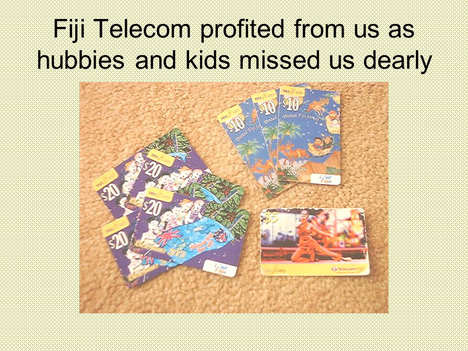 Fiji Telecom profited from us as hubbies and kids missed us dearly