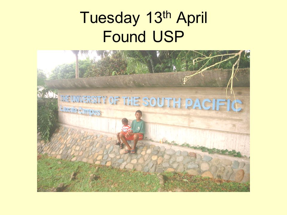 Tuesday 13 th April Found USP