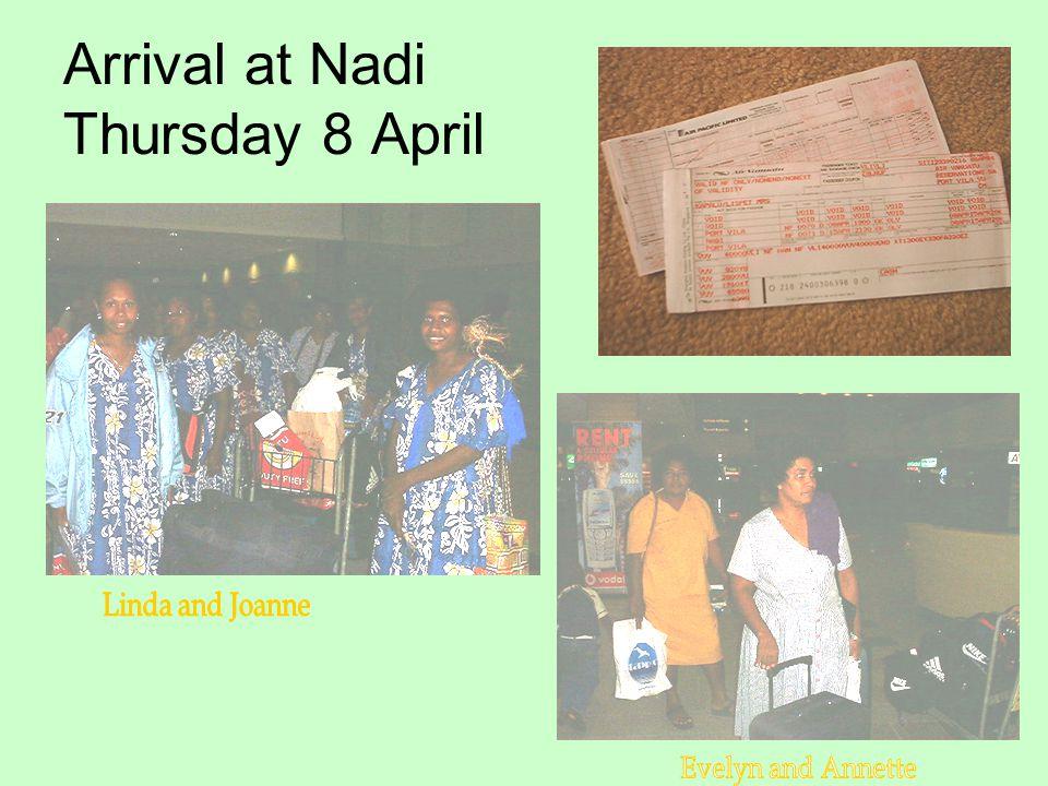 Arrival at Nadi Thursday 8 April