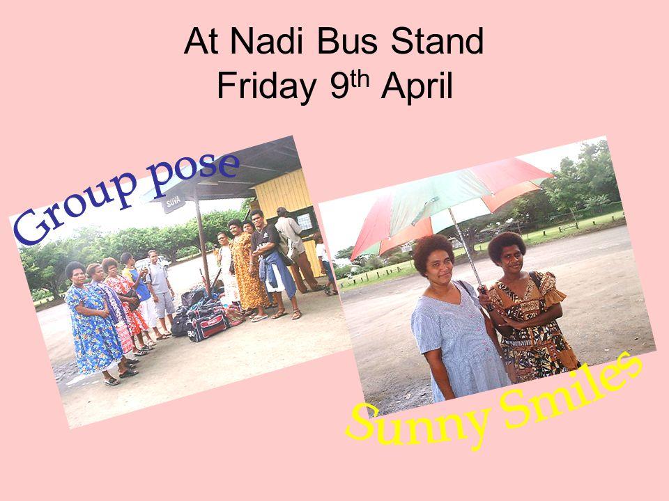 At Nadi Bus Stand Friday 9 th April