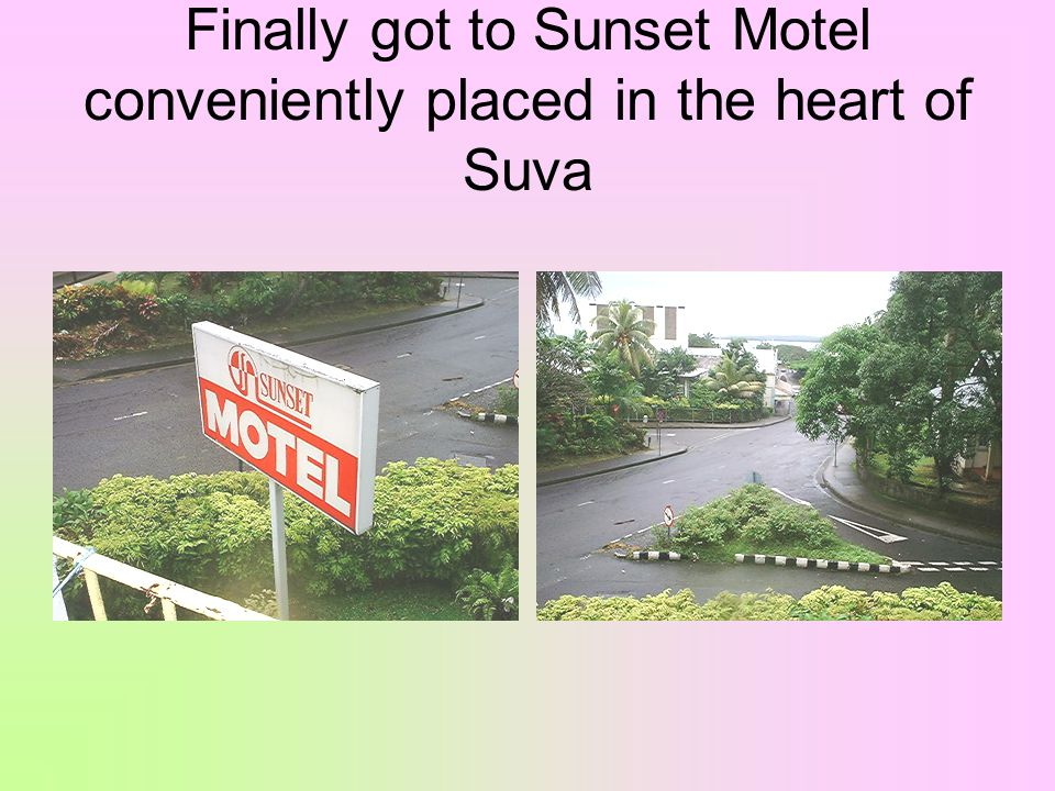 Finally got to Sunset Motel conveniently placed in the heart of Suva