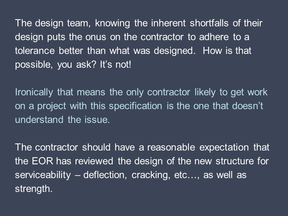 The design team, knowing the inherent shortfalls of their design puts the onus on the contractor to adhere to a tolerance better than what was designe