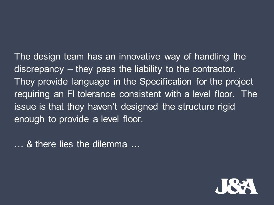 The design team has an innovative way of handling the discrepancy – they pass the liability to the contractor. They provide language in the Specificat