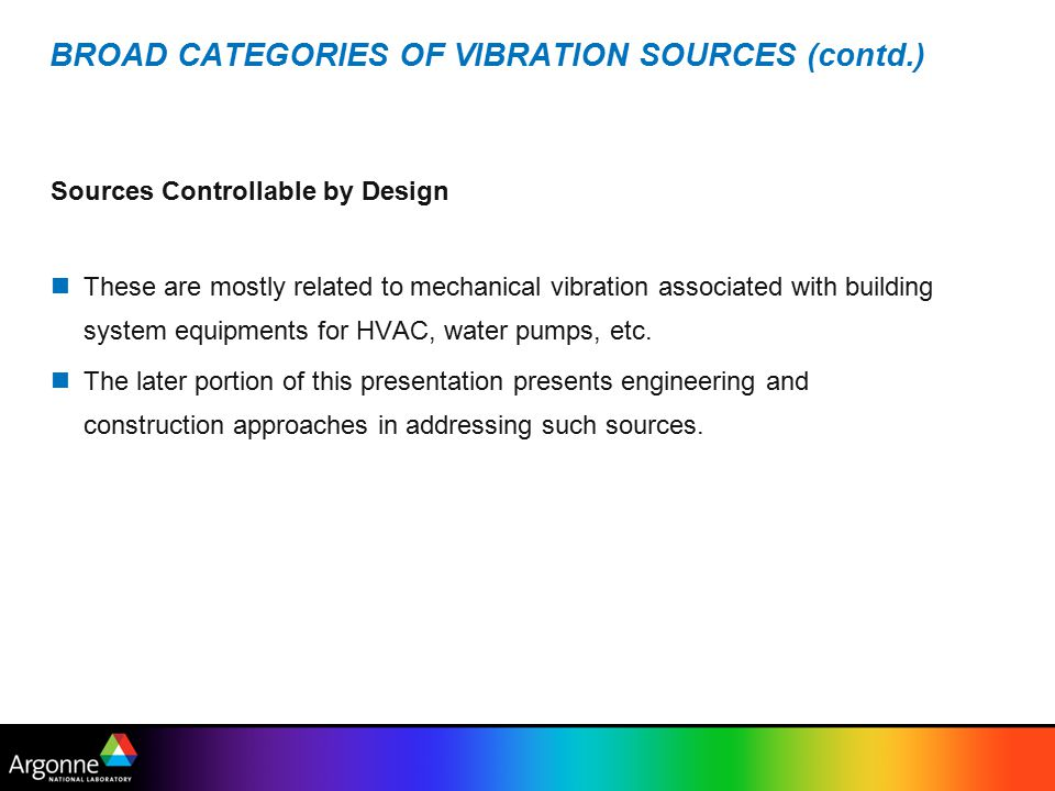 BROAD CATEGORIES OF VIBRATION SOURCES (contd.) Sources Controllable by Design These are mostly related to mechanical vibration associated with building system equipments for HVAC, water pumps, etc.
