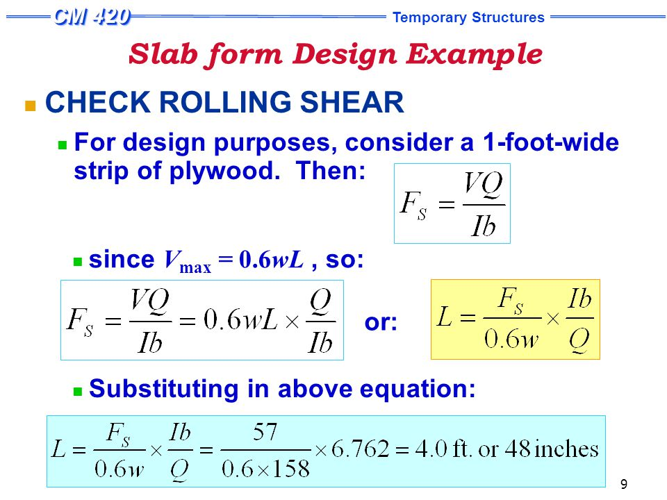 Temporary Structures 9 Slab form Design Example CHECK ROLLING SHEAR For design purposes, consider a 1-foot-wide strip of plywood.