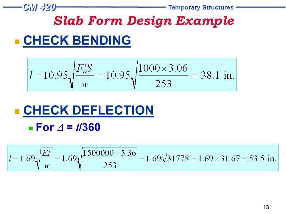Temporary Structures 13 Slab Form Design Example CHECK BENDING CHECK DEFLECTION For  = l /360
