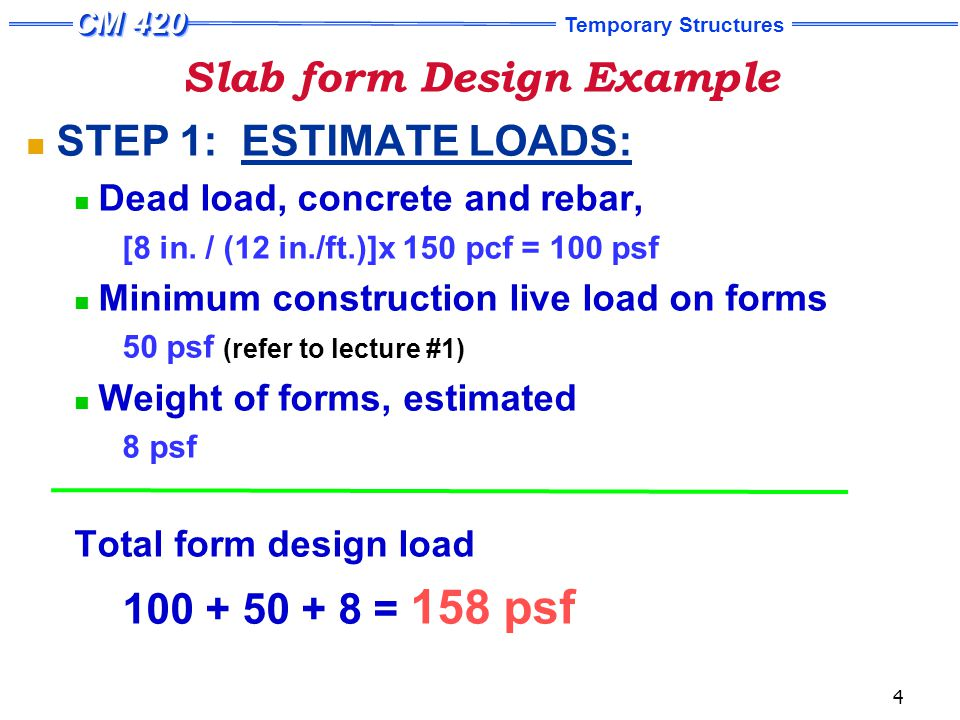Temporary Structures 4 Slab form Design Example STEP 1: ESTIMATE LOADS: Dead load, concrete and rebar, [8 in.
