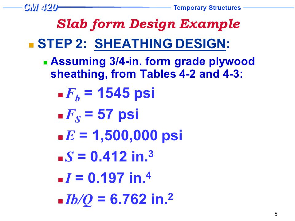 Temporary Structures 5 Slab form Design Example STEP 2: SHEATHING DESIGN: Assuming 3/4-in.