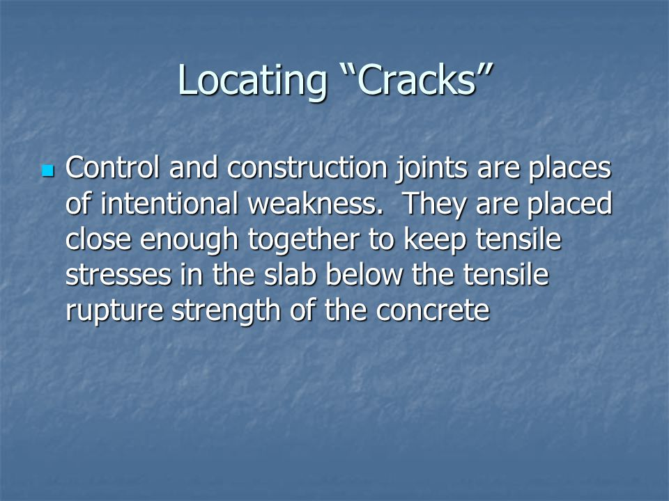 """Locating """"Cracks"""" Control and construction joints are places of intentional weakness. They are placed close enough together to keep tensile stresses i"""