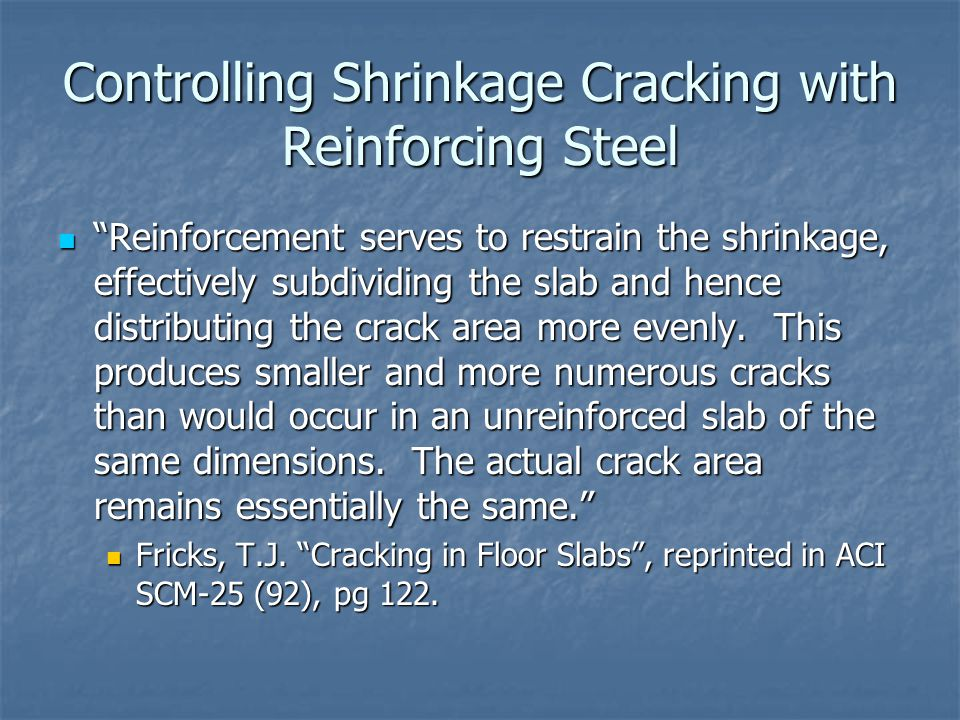 """Controlling Shrinkage Cracking with Reinforcing Steel """"Reinforcement serves to restrain the shrinkage, effectively subdividing the slab and hence dist"""