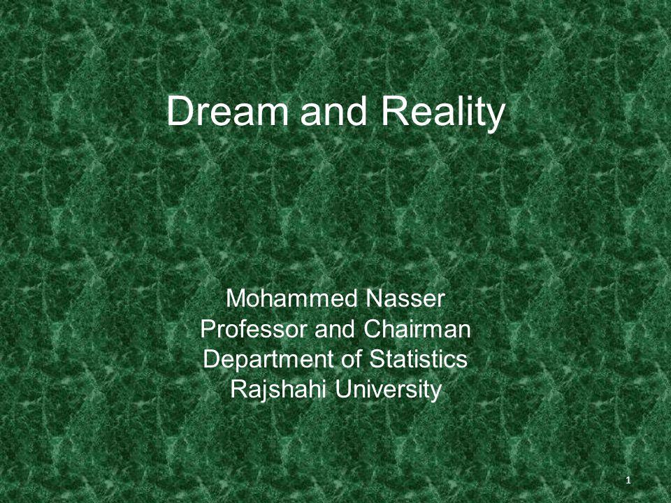 Dream and Reality Mohammed Nasser Professor and Chairman Department of Statistics Rajshahi University 1
