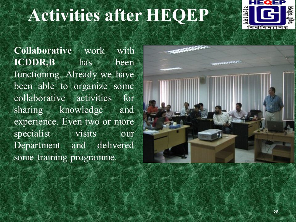 Activities after HEQEP Collaborative work with ICDDR,B has been functioning.