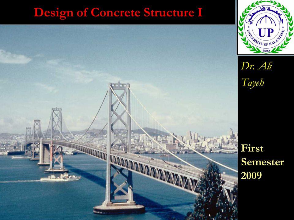 Design of Concrete Structure I Dr. Ali Tayeh First Semester 2009 Dr. Ali Tayeh First Semester 2009