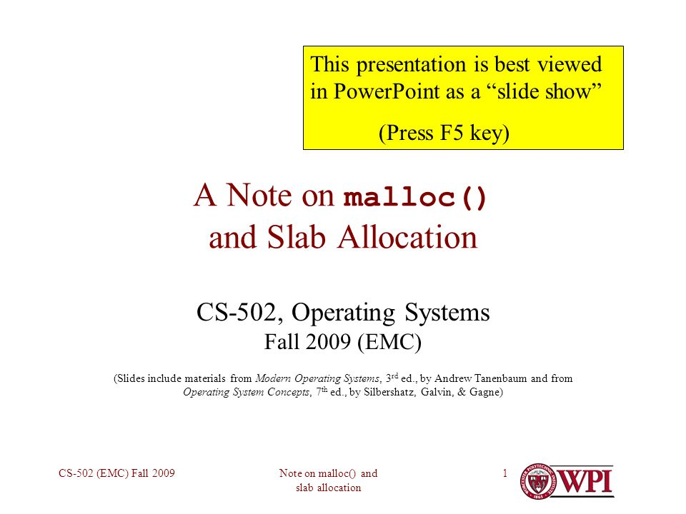 Note on malloc() and slab allocation CS-502 (EMC) Fall 20091 A Note on malloc() and Slab Allocation CS-502, Operating Systems Fall 2009 (EMC) (Slides include materials from Modern Operating Systems, 3 rd ed., by Andrew Tanenbaum and from Operating System Concepts, 7 th ed., by Silbershatz, Galvin, & Gagne) This presentation is best viewed in PowerPoint as a slide show (Press F5 key)