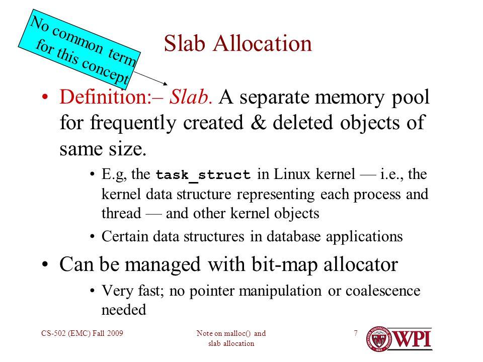 Note on malloc() and slab allocation CS-502 (EMC) Fall 20097 Slab Allocation Definition:– Slab.
