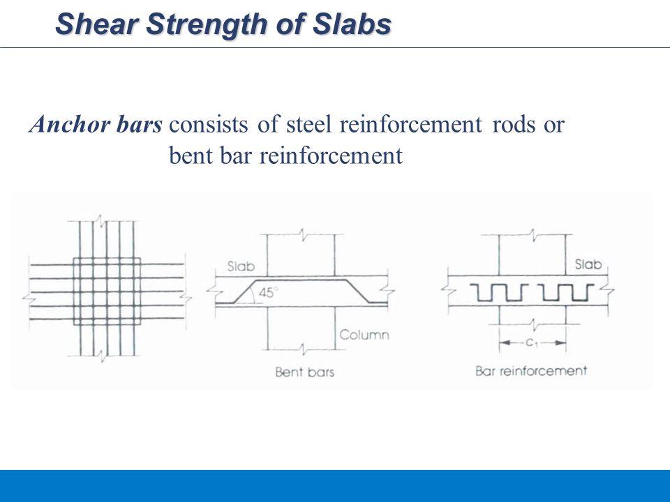 Shear Strength of Slabs Anchor barsconsists of steel reinforcement rods or bent bar reinforcement