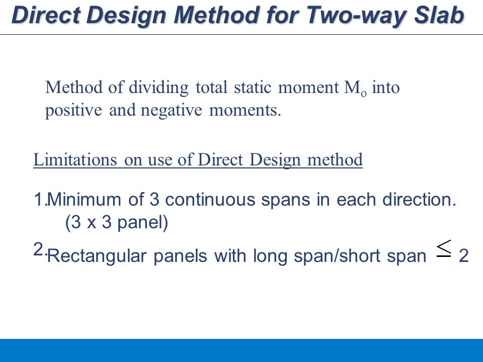 Direct Design Method for Two-way Slab Minimum of 3 continuous spans in each direction.