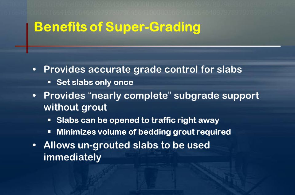  Super-Grading The process of grading fully-compacted bedding material to a surface accuracy of + 3 mm  Requires specialized grading equipment Using an accurate frame of grade reference The grade of the adjacent pavement rarely accurate Step 4 – Precision (Super) Grading (Important Key Operation)