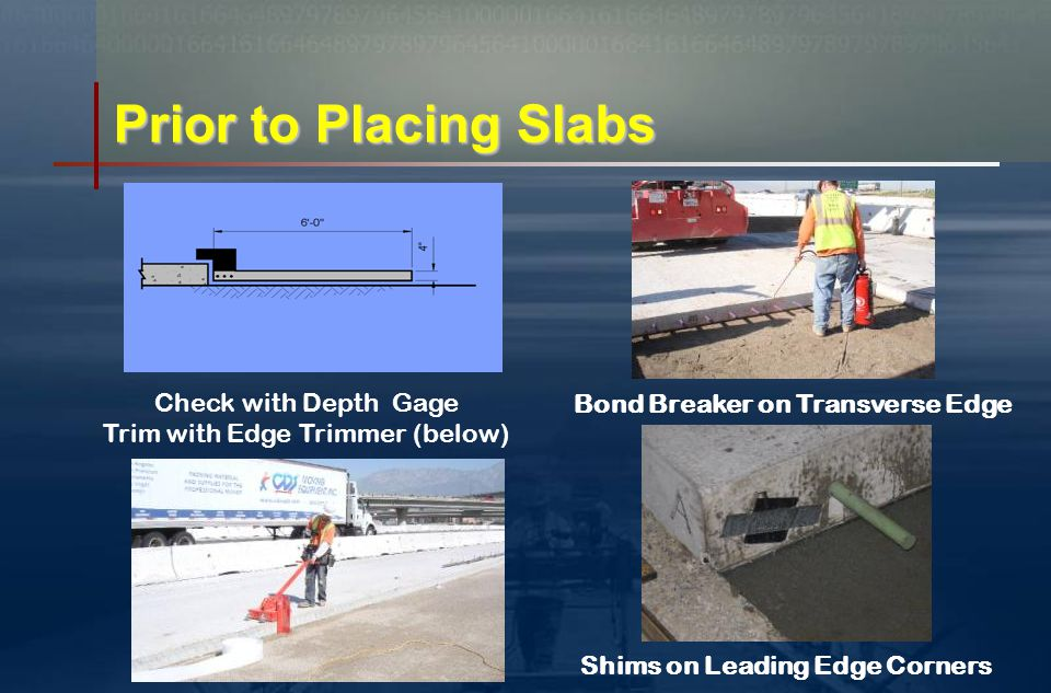 Step 5 Placing Slabs(the easy part) Step 5 Placing Slabs(the easy part) Slab Sizes Thickness – 203 mm Width – 3.66 & 3.96 m Lengths – 3.66, 4.57, 4.27, 4.57 m Weight – 9 Ton (max.)