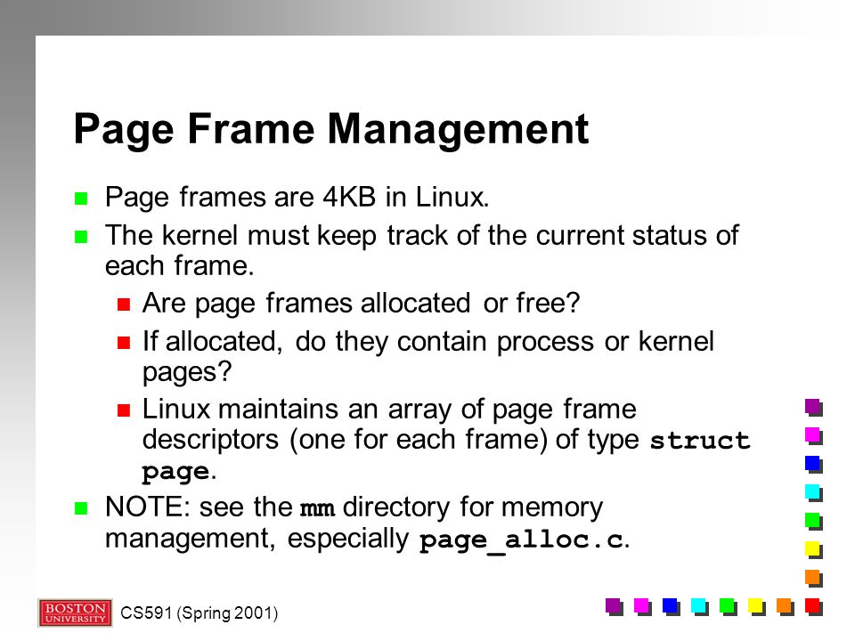 CS591 (Spring 2001) Page Frame Management n Page frames are 4KB in Linux.