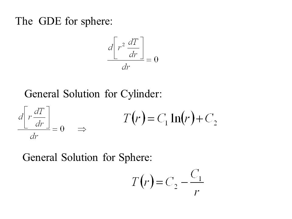 At any radial location the surface are for heat conduction in a solid cylinder is: At any radial location the surface are for heat conduction in a solid sphere is: The GDE for cylinder: