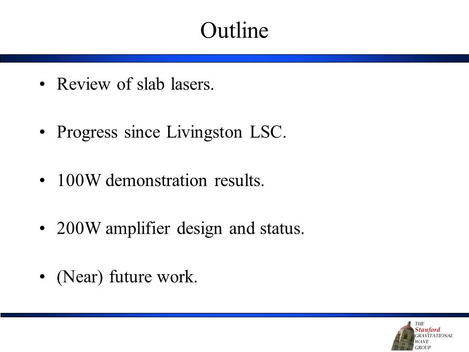 Outline Review of slab lasers. Progress since Livingston LSC.
